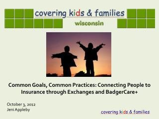 Common Goals, Common Practices:  Connecting People to Insurance through Exchanges and BadgerCare +