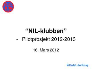 """NIL- klubben "" Pilotprosjekt  2012-2013 16. Mars 2012"
