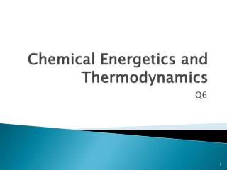Chemical Energetics and Thermodynamics