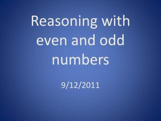 Reasoning with even and odd numbers 9/12/2011