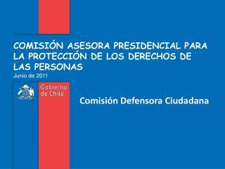 COMISIÓN ASESORA PRESIDENCIAL PARA LA PROTECCIÓN DE LOS DERECHOS DE LAS PERSONAS  Junio de 2011