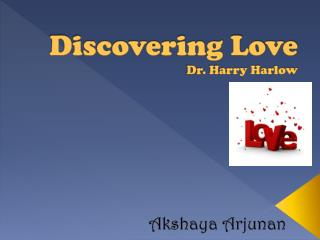 Discovering Love Dr. Harry Harlow