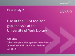 Use  of the CCM tool for gap analysis at the University of  York Library