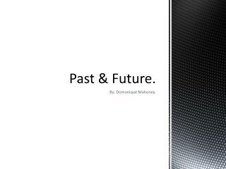 Past & Future.