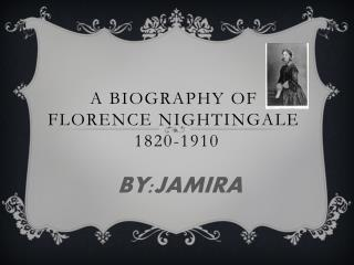 A BIOGRAPHY OF  FLORENCE NIGHTINGALE  1820-1910