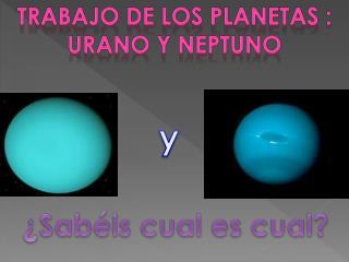 Trabajo de los planetas :  Urano y Neptuno