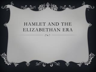 Hamlet and the Elizabethan Era