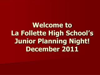 Welcome to La Follette High School's Junior Planning Night! December 2011