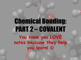 Chemical Bonding:  PART 2 – COVALENT