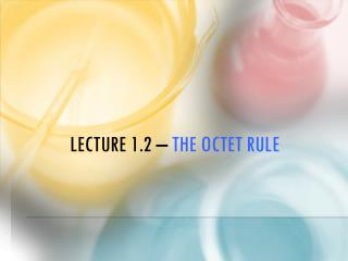 Lecture 1.2 �  the Octet Rule
