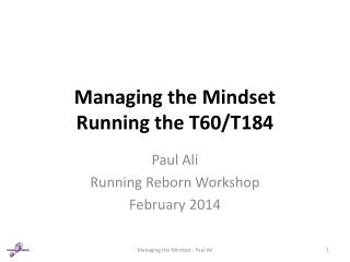 Managing the Mindset Running the T60/T184