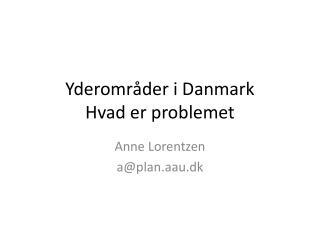 Yderområder i Danmark Hvad er problemet