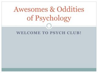 Awesomes  & Oddities  of Psychology