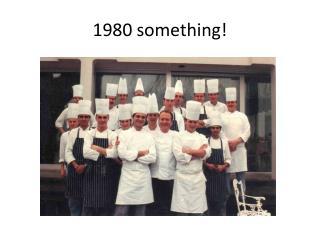 1980 something!