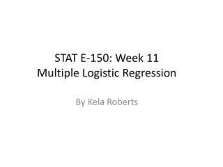 STAT E-150: Week  11 Multiple Logistic Regression