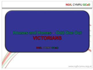 Houses and Homes  –  Odd One Out VICTORIANS NG f L  CYMRU  GC a D