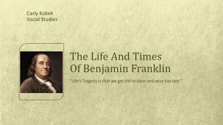 The Life  A nd  T imes   Of Benjamin Franklin