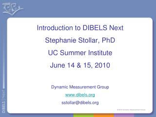 Introduction to DIBELS Next Stephanie Stollar, PhD UC Summer Institute June 14 & 15, 2010
