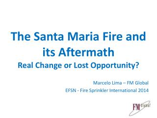 The Santa Maria Fire and its Aftermath Real Change or Lost Opportunity?