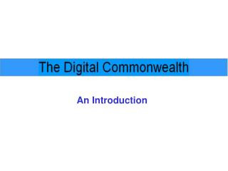 An Introduction What is Digital Commonwealth