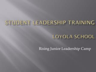 S TUDENT LEADERSHIP TRAINING LOYOLA SCHOOL