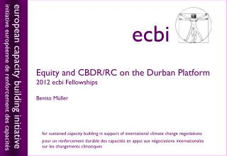 Equity  and CBDR/RC on  the Durban Platform 2012 ecbi Fellowships Benito M üller