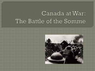 Canada at War: The  Battle of the Somme