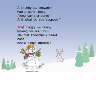 A   ch ubby   little   snowman had  a  carrot  nose . A long  came  a  bunny