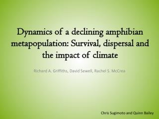 Dynamics of a declining amphibian  metapopulation : Survival, dispersal and the impact of climate
