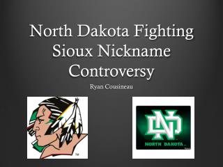 North Dakota Fighting Sioux  N ickname  C ontroversy