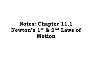 Notes: Chapter 11.1 Newton's  1 st  & 2 nd  Laws  of Motion