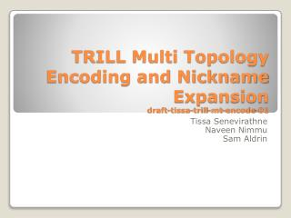 TRILL Multi Topology Encoding and Nickname Expansion draft- tissa -trill- mt -encode-01