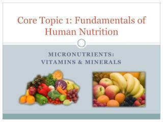 Core Topic 1: Fundamentals of Human Nutrition