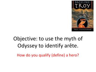 Objective: to use the myth of Odyssey to identify arête.