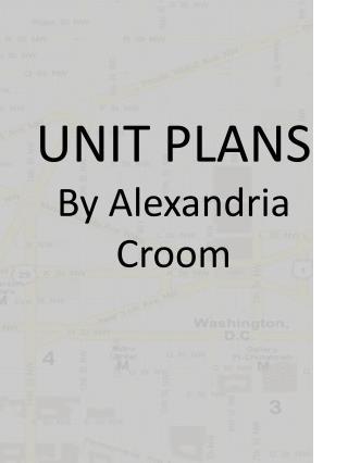 UNIT PLANS By Alexandria  Croom