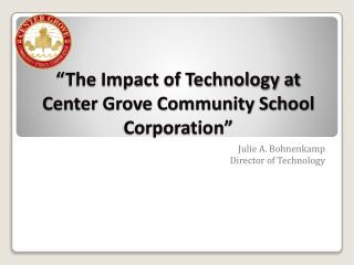 """The Impact of Technology at Center Grove Community School Corporation"""