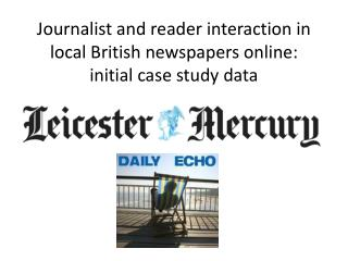 Journalist and reader interaction in local British newspapers online: initial case study data