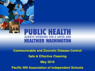 Communicable and Zoonotic Disease Control Safe  Effective Cleaning May 2010 Pacific NW Association of Independent School