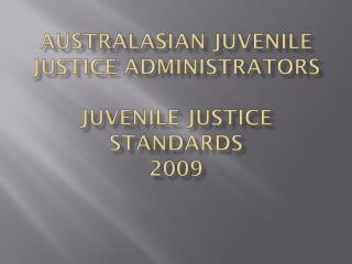 Australasian Juvenile Justice Administrators Juvenile Justice Standards 2009