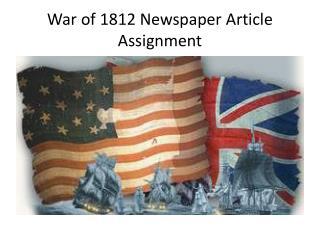 War of 1812 Newspaper  Article Assignment