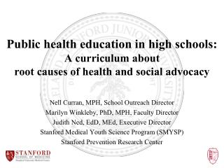 Nell Curran, MPH, School Outreach Director Marilyn  Winkleby , PhD, MPH, Faculty Director