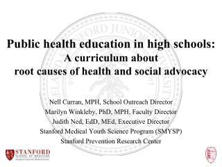 Nell Curran, MPH, School Outreach Director Marilyn  Winkleby , PhD, MPH, Faculty Director