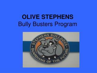 OLIVE STEPHENS Bully  Busters Program