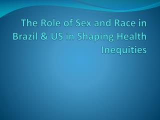 The Role of Sex and Race in Brazil & US in Shaping Health Inequities