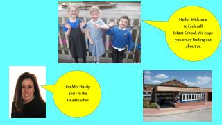 Hello!  Welcome to  Ecclesall Infant School.  W e hope you enjoy finding  out  about us.