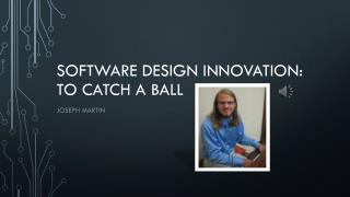 Software design innovation: to catch a  ball
