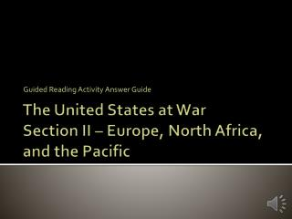 The United States at War Section II – Europe, North Africa, and the Pacific