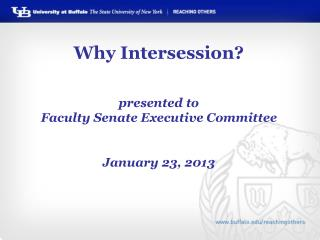 Why Intersession? presented to Faculty Senate Executive Committee January 23, 2013