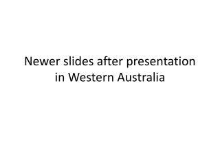 Newer slides after presentation in  Western Australia