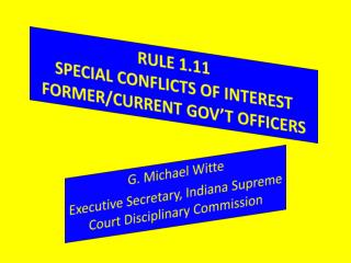 RULE 1.11 SPECIAL CONFLICTS OF INTEREST FORMER/CURRENT GOV'T OFFICERS